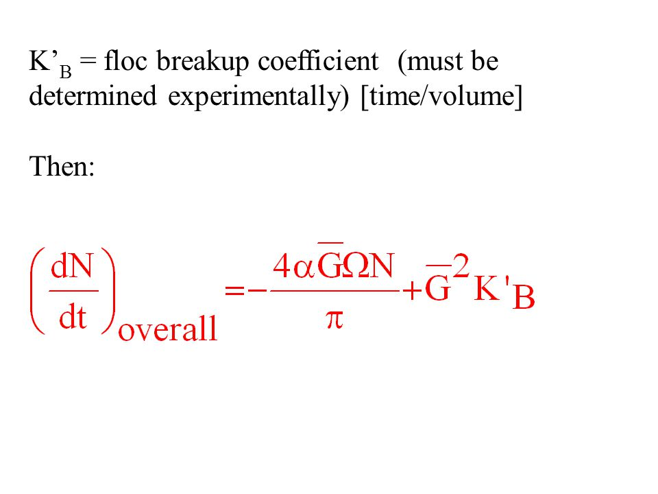 K'B = floc breakup coefficient (must be determined experimentally) [time/volume]